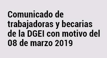 Comunicado de trabajadoras y becarias de la DGEI con motivo del 08 de marzo 2019